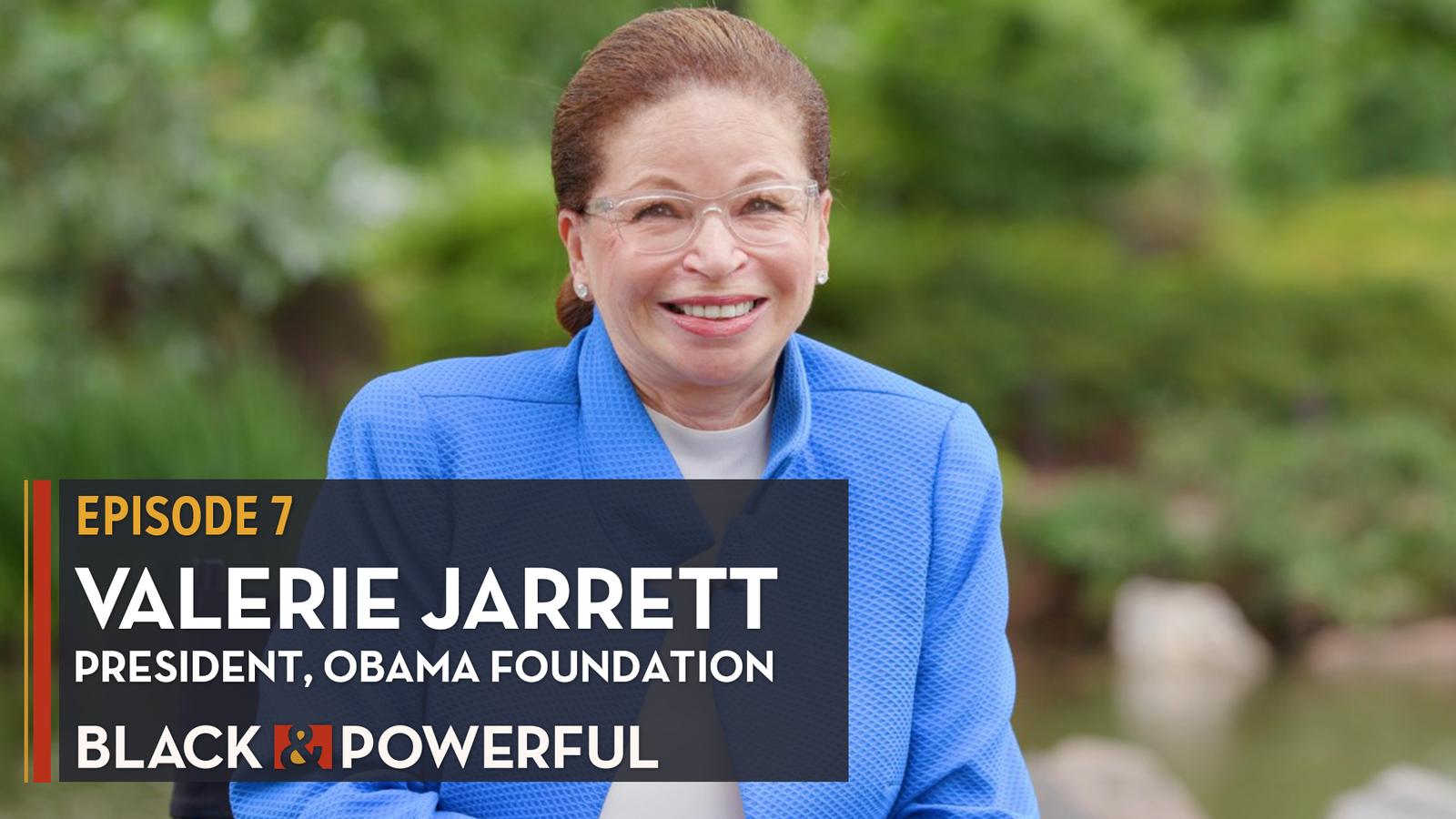 Black & Powerful: Valerie Jarrett, Obama Foundation President