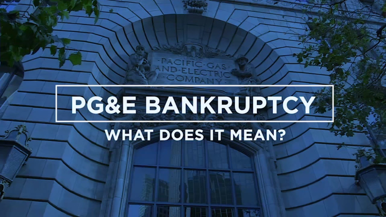PG&E Bankruptcy: Here's how it'll affect customers, employees, shareholders