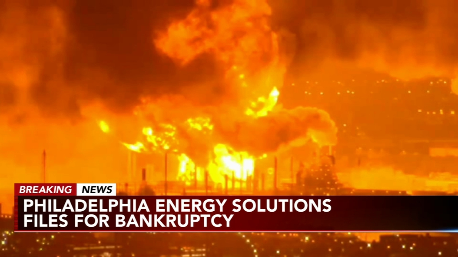 Philadelphia Energy Solutions files for bankruptcy after refinery explosion and fire